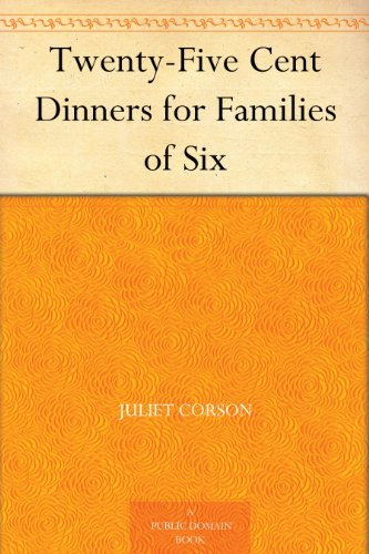 Twenty-Five Cent Dinners for Families of Six by [Juliet Corson]