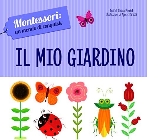 Il mio giardino. Montessori: un mondo di conquiste. Ediz. a colori