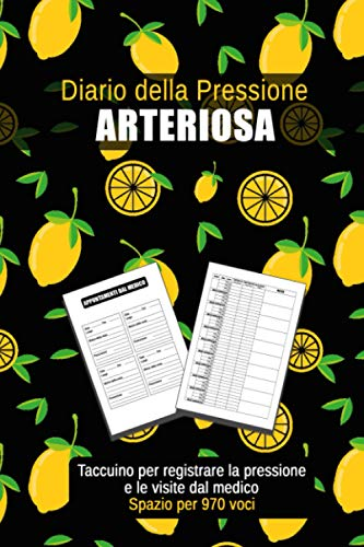 Diario della Pressione Arteriosa: Quaderno per la registrazione quotidiana della pressione sanguigna, le pulsazioni cardiache e le visite dal medico – Spazio per 970 voci - Limoni