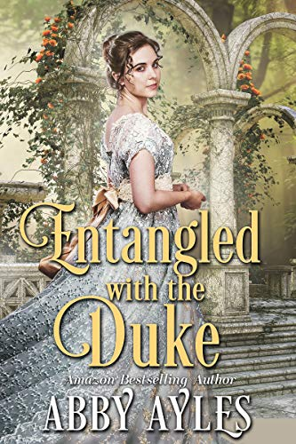 Entangled with the Duke: A Clean & Sweet Regency Historical Romance Book by [Abby Ayles]
