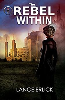[Lance Erlick]のThe Rebel Within (Rebels Book 1) (English Edition)
