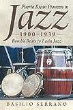 Puerto Rican Pioneers in Jazz, 1900-1939: Bomba Beats to Latin Jazz