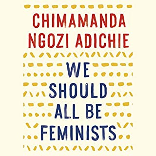 We Should All Be Feminists                   Written by:                                                                                                                                 Chimamanda Ngozi Adichie                               Narrated by:                                                                                                                                 Chimamanda Ngozi Adichie                      Length: 51 mins     36 ratings     Overall 4.8