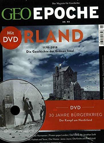 GEO Epoche (mit DVD) / GEO Epoche mit DVD 90/2018 - Irland: DVD: 30 Jahre Bürgerkrieg - Der Kampf um Nordirland: Die Geschichte der grünen Insel