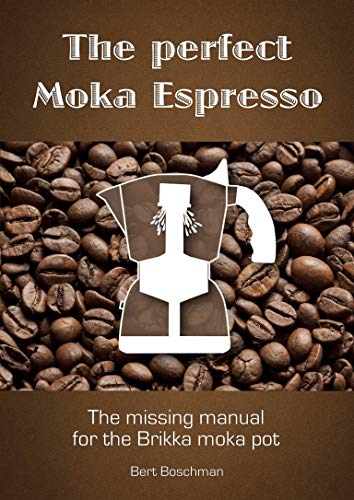 The perfect Moka Espresso: The missing manual for the Brikka moka pot (English Edition)
