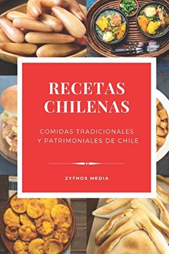 Recetas Chilenas: Comidas Tradicionales y Patrimoniales de Chile (Spanish Edition)