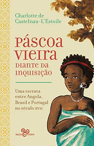 Páscoa Vieira diante da Inquisição: Uma escrava entre Angola, Brasil e Portugal no século XVII