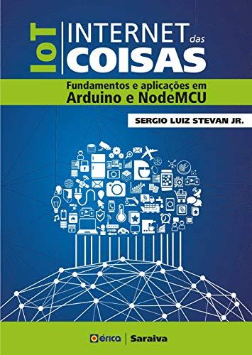 IOT - Internet das coisas: Fundamentos e aplicações em Arduino e NodeMCU