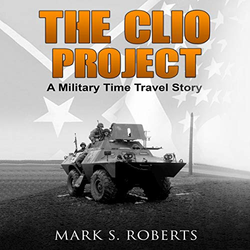 The Clio Project: A Military Time Travel Story audiobook cover art