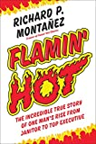 Flamin' Hot: The Incredible True Story of One Man's Rise from Janitor to Top Executive