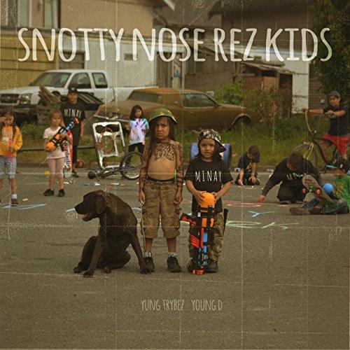 Snotty Nose Rez Kids [Explicit]