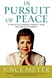 In Pursuit of Peace: 21 Ways to Conquer Anxiety, Fear, and Discontentment (Meyer, Joyce)