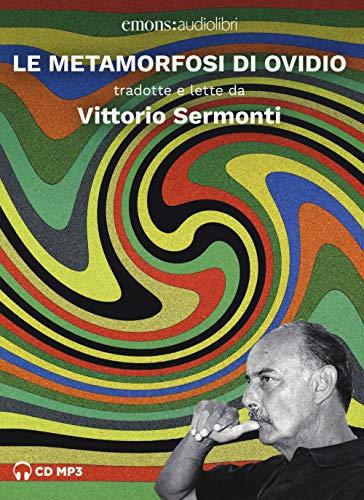 Le metamorfosi letto da Vittorio Sermonti. Audiolibro. 2 CD Audio formato MP3