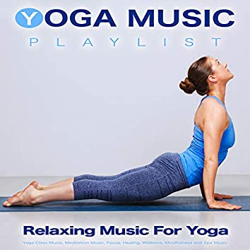 Yoga Music Playlist: Relaxing Music For Yoga, Yoga Class Music, Meditation Music, Focus, Healing, Wellness, Mindfulness and Spa Music