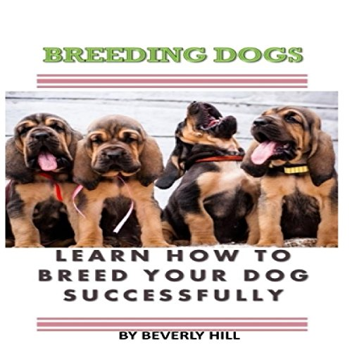 Breeding Dogs: Learn How to Breed Your Dog Successfully cover art