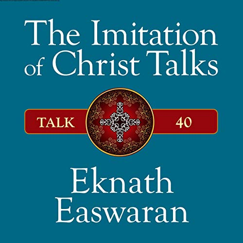 The Imitation of Christ Talks - Talk 40                   By:                                                                                                                                 Eknath Easwaran                               Narrated by:                                                                                                                                 Eknath Easwaran                      Length: 40 mins     Not rated yet     Overall 0.0