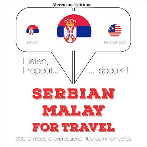 Serbian - Malay. For travel: I listen, I repeat, I speak - Serbian