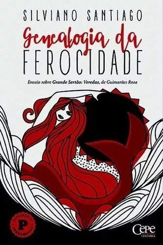Genealogia da Ferocidade. Ensaio Sobre Grande Sertão. Veredas de Guimarães Rosa