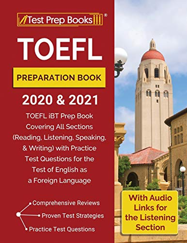 TOEFL Preparation Book 2020 and 2021: TOEFL iBT Prep Book Covering All Sections (Reading, Listening, Speaking, and Writing) with Practice Test ... [With Audio Links for the Listening Section]