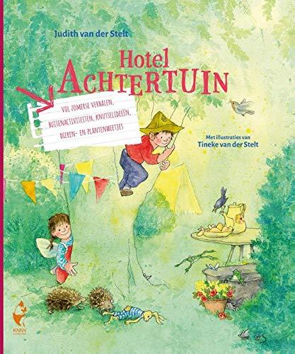 Hotel Achtertuin: Vol verhalen, buitenactiviteiten, knutsel ideeën, dieren- en plantenweetjes