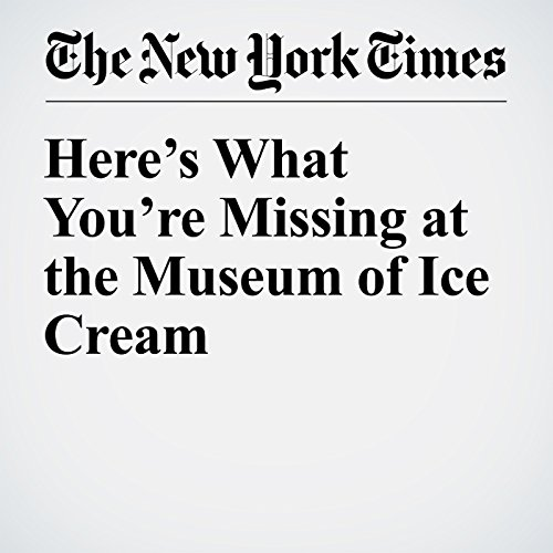 Here's What You're Missing at the Museum of Ice Cream audiobook cover art