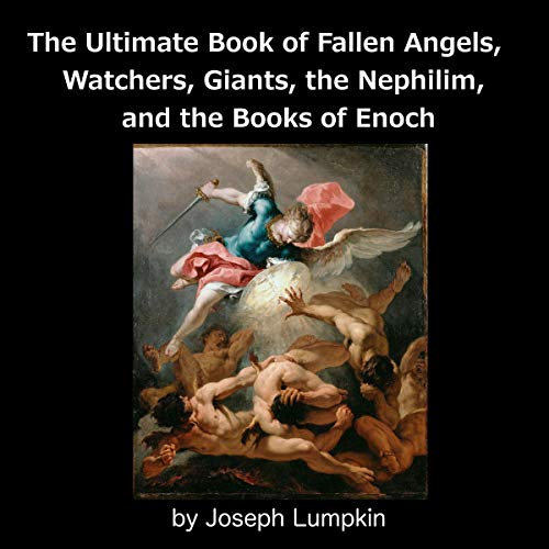 The Ultimate Book of Fallen Angels, Watchers, Giants, the Nephilim and the Books of Enoch Audiobook By Joseph Lumpkin cover art
