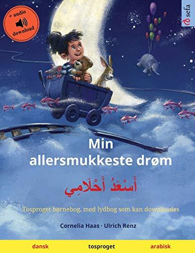 Min allersmukkeste drøm – أَسْعَدُ أَحْلَامِي (dansk – arabisk): Tosproget børnebog, med lydbog som kan downloades (Sefa Billedbøger På to Sprog)
