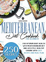 Mediterranean Diet Cookbook for Beginners: For Optimum Body Health with Mediterranean Diet and Lifestyle. Healthy Cooking with Easy Recipes and Meal Plan