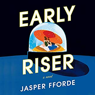 Early Riser     A Novel              Written by:                                                                                                                                 Jasper Fforde                               Narrated by:                                                                                                                                 Thomas Hunt                      Length: 15 hrs and 16 mins     4 ratings     Overall 4.5