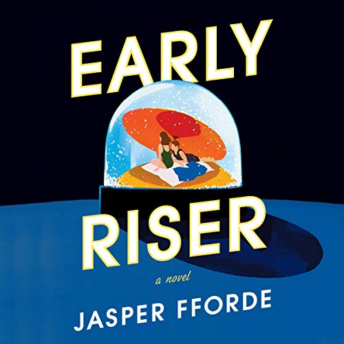 Early Riser     A Novel              By:                                                                                                                                 Jasper Fforde                               Narrated by:                                                                                                                                 Thomas Hunt                      Length: 15 hrs and 16 mins     300 ratings     Overall 4.3
