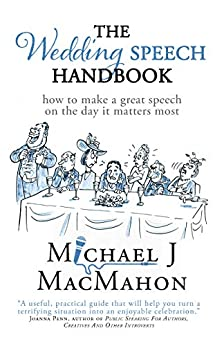 The Wedding Speech Handbook: ... how to make a great speech on the day it matters most (Telling Experience Book 2) by [Michael J MacMahon, John Lynch]