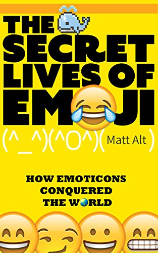 The Secret Lives of Emoji: How Emoticons Conquered the World (English Edition)