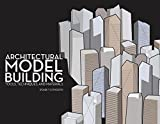 Go to: Architectural Model Building: Tools, Techniques, & Materials