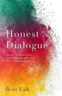 Honest Dialogue: Presence, Common Sense, and Boundaries When You Want to Help Someone