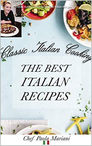Classic Italian Cooking The Best Italian Recipes Ebook Mariani Paola Siega Mario Amazon Co Uk Kindle Store