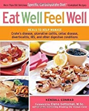 Eat Well, Feel Well: More Than 150 Delicious Specific Carbohydrate Diet-Compliant Recipes by Conrad, Kendall, Gottschall, Elaine 1st (first) Edition (2010)
