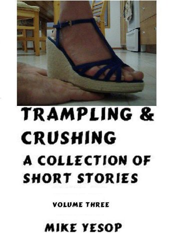 Trampling & Crushing A Collection of Short Stories Volume Three (English Edition)