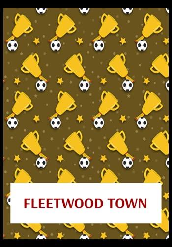 Fleetwood Town: Gratitude Journal, Fleetwood Town FC Personal Journal, Fleetwood Town Football Club, Fleetwood Town FC Diary, Fleetwood Town FC Planner, Fleetwood Town FC
