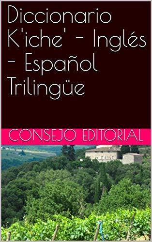 Diccionario K'iche' - Inglés - Español Trilingüe (Spanish Edition)