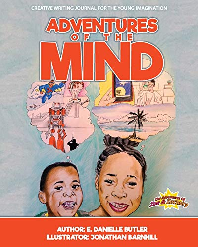 Compare Textbook Prices for Adventures of the Mind: Creative Writing Journal for the Young Imagination The Adventures of Zoe and Zachary  ISBN 9780998994574 by Butler, E. Danielle,Barnhill, Jonathan