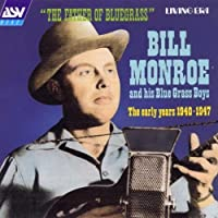 The Father Of Bluegrass: Early Years 1940-47 by Bill Monroe