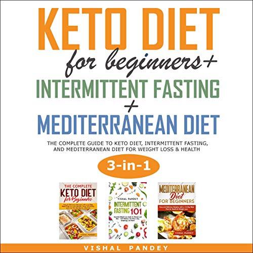 Keto Diet for Beginners + Intermittent Fasting + Mediterranean Diet (3 in 1) Titelbild