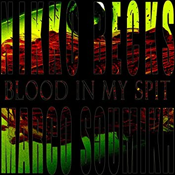 Blood in My Spit (feat. Marco Soumikh)
