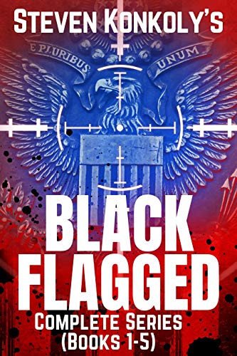 BLACK FLAGGED: THE COMPLETE SERIES BOXSET (The Black Flagged Series) by [Steven Konkoly]