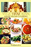 Vege -Thai - Rian  Asian Vegan Cooking: Bundle Includes Vietnam Vegan - Thai Restaurant Recipes - Chinese Healthy Cooking - Filipino Vegan Feast / Recipe Cookbook