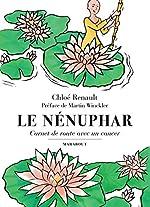 Le Nénuphar - Carnet de route avec un cancer de Chloé Renault