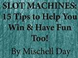 slot machines: 15 tips to help you win while you have fun! (revised) (english edition)