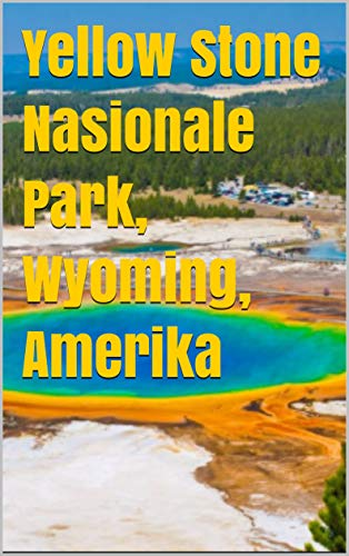 Yellow Stone Nasionale Park,Wyoming,Amerika (Afrikaans Edition)