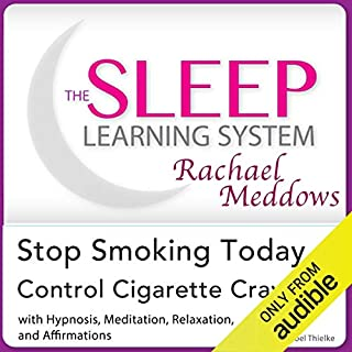 Stop Smoking Today, Control Cigarette Cravings: Hypnosis, Meditation and Affirmations cover art