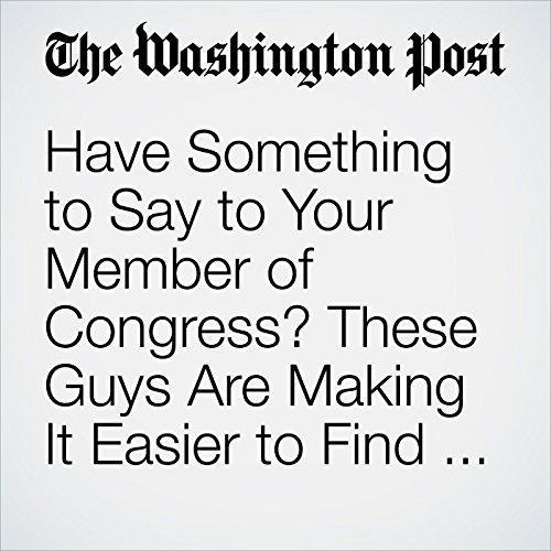 Have Something to Say to Your Member of Congress? These Guys Are Making It Easier to Find Them. copertina